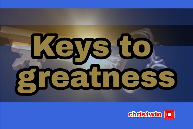 Top 3 ultimate keys to greatness in life