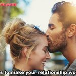 Top 11 ways to make your relationship work more better