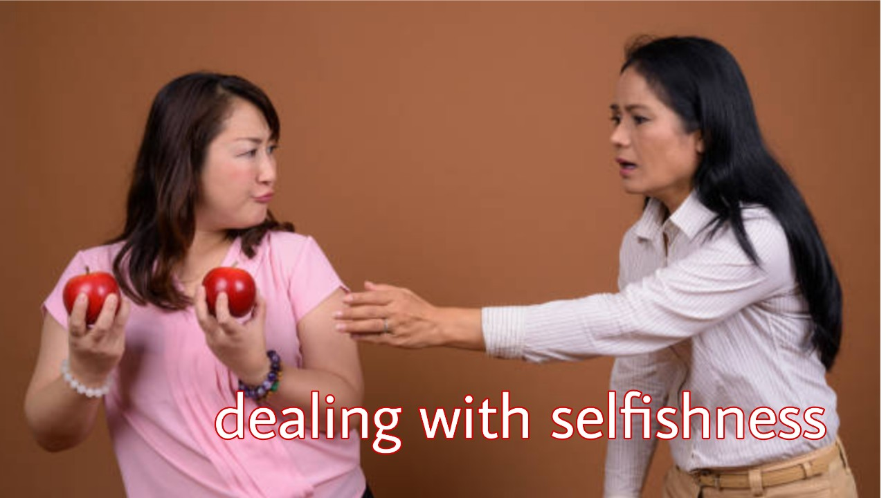 how to deal with selfishness in our lives