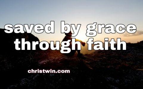 Saved by grace through faith