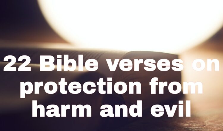 22 Bible verses on protection from harm and evil