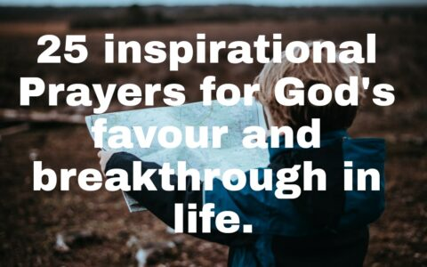 25 inspirational Prayers for God's favour and breakthrough in life