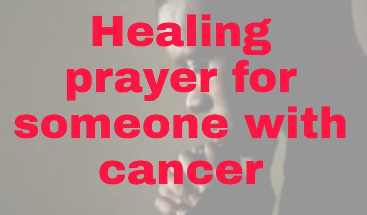 Healing prayers for someone with cancer