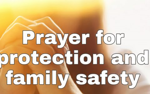 22 Prayers for Protection and Family Safety